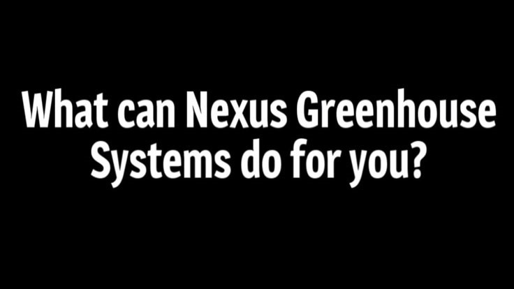VIDEO: What Can Nexus Greenhouse Systems Do for You?