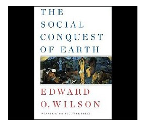 E.O. Wilson's New Book 'The Social Conquest of Earth' Due in April