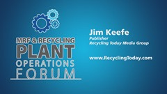 MRF & Recycling Plant Operations Forum Podcast Series: Jim Keefe, publisher, Recycling Today