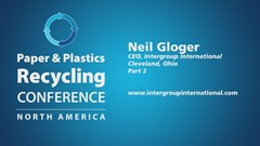 Paper & Plastics Recycling Conference Interview, Part II: Neil Gloger, InterGroup International