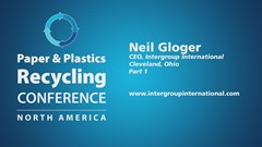 Paper & Plastics Recycling Conference Podcast Interview, Part I: Neil Gloger, InterGroup International