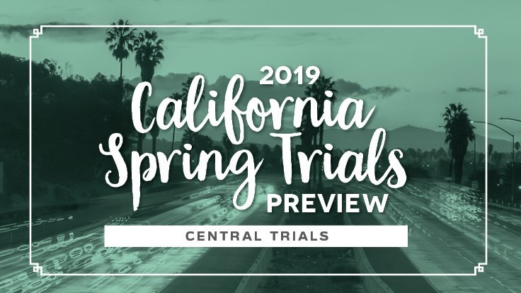 2019 California Spring Trials: Central Trials preview
