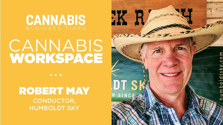 How Humboldt Sky's Robert May Works: Cannabis Workspace