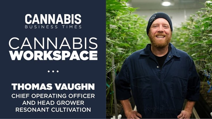 How Resonant Cultivation's Thomas Vaughn Works: Cannabis Workspace