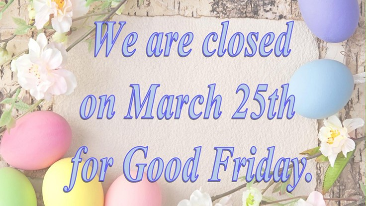 Our offices will be closed Friday March 25, 2016